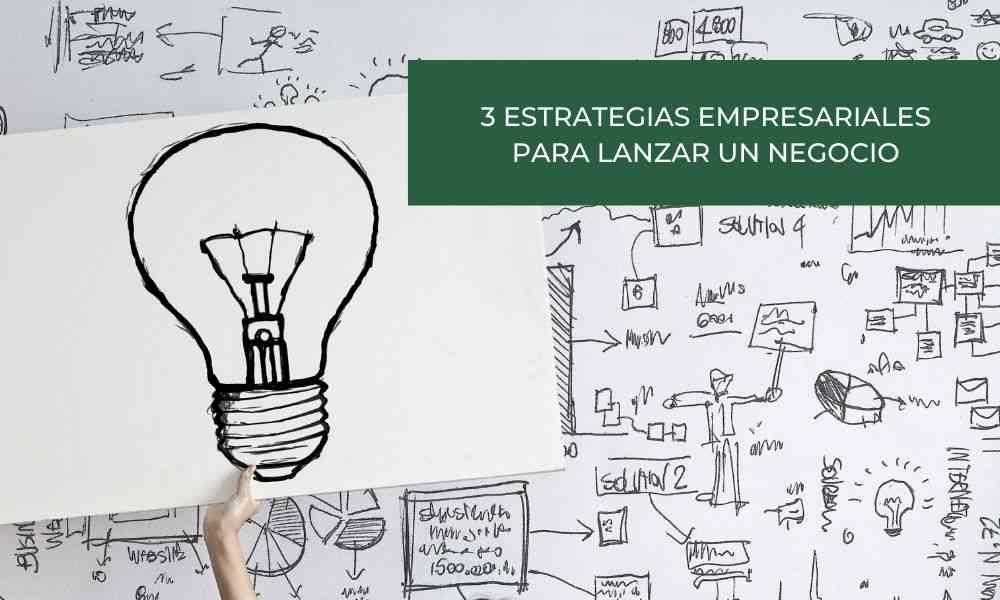 3 Estrategias Empresariales para lanzar un negocio
